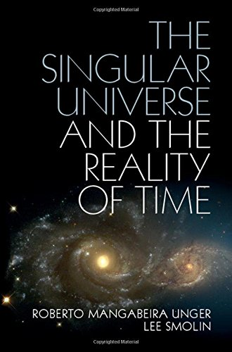 The Singular Universe and the Reality of Time por Unger