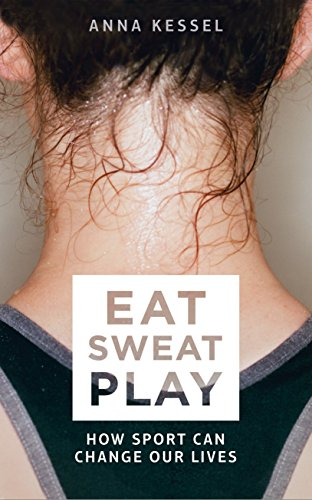 Eat Sweat Play: How Sport Can Change Our Lives - Active Sweat