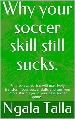 Why your soccer skill still sucks.: Fourteen ways that will massively transform your soccer skills and turn you into a star player in your next soccer ... sucking in soccer Book 1) Descargar PDF
