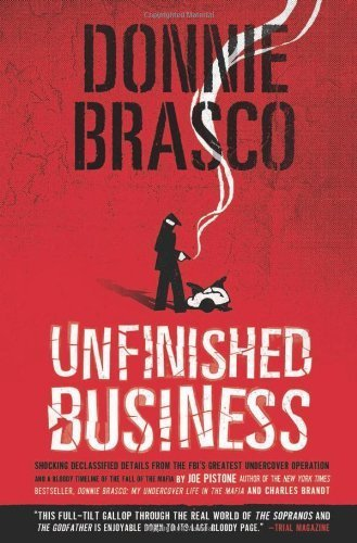 Donnie Brasco: Unfinished Business: Shocking Declassified Details from the FBI's Greatest Undercover Operation and a Bloody Timeline of the Fall of the Mafia (paperback) by Joe Pistone (2008-06-09)