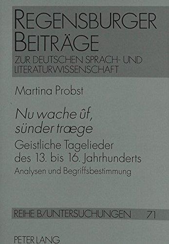 «Nu wache ûf, sünder træge»: Geistliche Tagelieder des 13. bis 16. Jahrhunderts- Analysen und Begriffsbestimmung (Regensburger Beiträge zur deutschen Sprach- und Literaturwissenschaft)