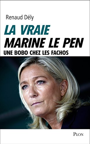La vraie Marine Le Pen (French Edition)