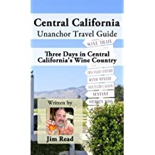 Central California Unanchor Travel Guide - Three Days in Central California's Wine Country (English Edition)