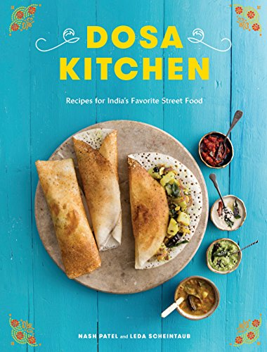 9b152ca18e53 Dosa Kitchen  Recipes for India s Favorite Street Food (English Edition)