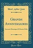 Telecharger Livres Grands Anniversaires Souvenirs Historiques Et Pensees Utiles Classic Reprint (PDF,EPUB,MOBI) gratuits en Francaise