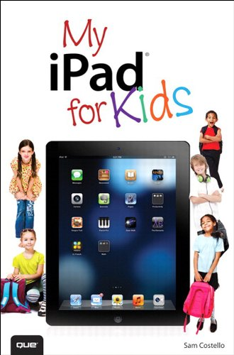My iPad for Kids (Covers iOS 6 on iPad 3rd or 4th...