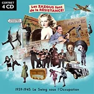 Les Zazous font de la résistance - 1939-1945, le swing sous l Occupation - Coffret 4 CD - 80 Chansons