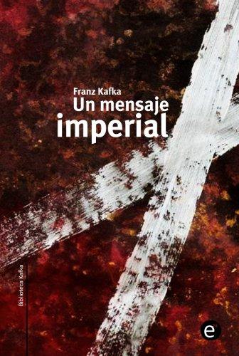 Un mensaje imperial (Biblioteca Kafka nº 5) por Franz Kafka
