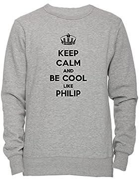 Keep Calm And Be Cool Like Philip Unisex Uomo Donna Felpa Maglione Pullover Grigio Tutti Dimensioni Men's Women's...