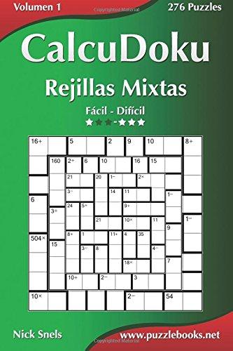 CalcuDoku Rejillas Mixtas - De Fácil a Difícil - Volumen 1 - 276 Puzzles par  Nick Snels