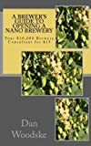 A Brewer's Guide to Opening a Nano Brewery by Dan Woodske (Feb 15 2012)