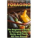 Foraging: The Beginner's Guide to Foraging Edible Herbs and Plants All Year Round: (Wild Foraging, Bushcraft) (Foraging Books)
