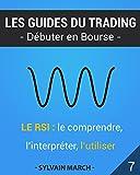 Le RSI : le comprendre, l'interpréter, l'utiliser (Les guides du trading t. 7)