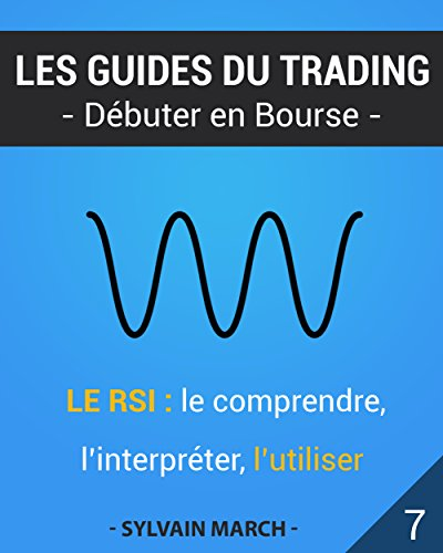Le RSI : le comprendre, l'interpréter, l'utiliser (Les guides du trading t. 7) por Sylvain March