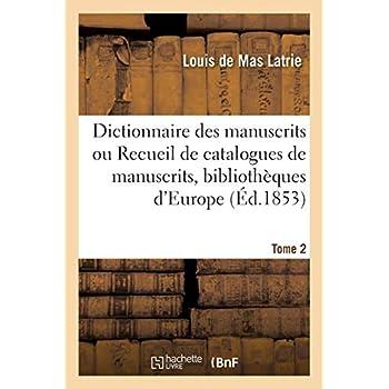 Dictionnaire des manuscrits ou Recueil de catalogues de manuscrits, bibliothèques d'Europe Tome 2
