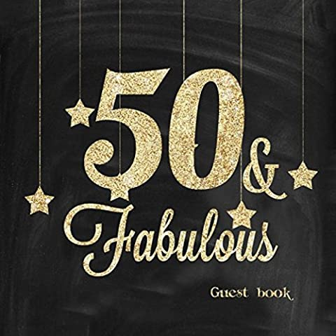 50 and Fabulous Guest Book: Fiftieth Message Log Journal Keepsake To Write In For Comments Advice And