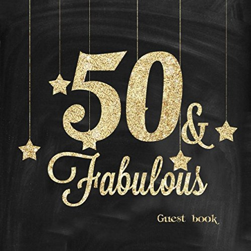 50 and Fabulous Guest Book: Fiftieth Message Log Journal Keepsake To Write In For Comments  Advice And Wishes