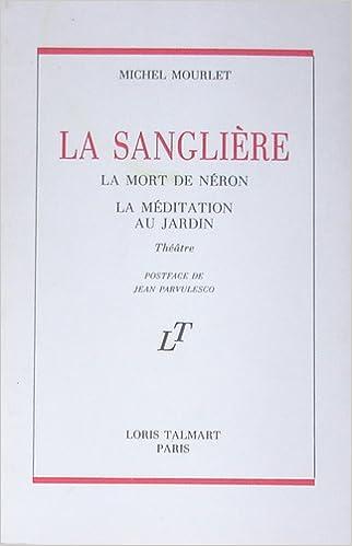 Lire un La sanglière ; La mort de Néron ; La méditation au jardin: Théâtre pdf epub