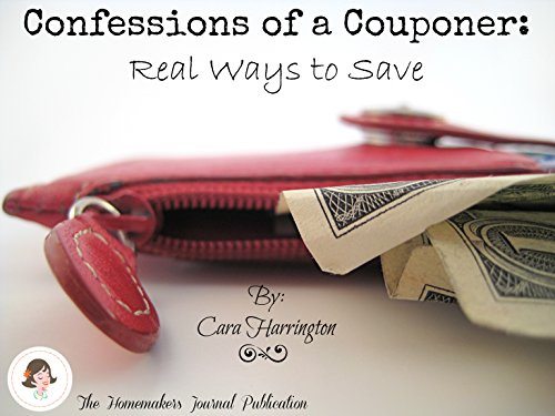 Confessions of a Couponer: Real Ways to Save Money (English Edition)