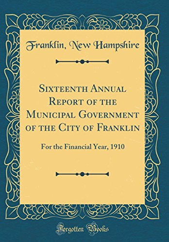 Sixteenth Annual Report of the Municipal Government of the City of Franklin: For the Financial Year, 1910 (Classic Reprint)