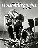 La machine cinéma - De Méliès à la 3D
