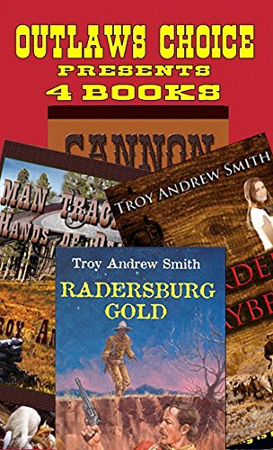 Outlaws Choice Presents - Troy Andrew Smith: A Western Adventure: 4 Books in One From The Author of