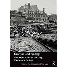 Function and Fantasy: Iron Architecture in the Long Nineteenth Century