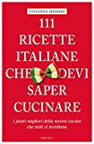 Scarica Libro 111 ricette italiane che devi sapere cucinare (PDF,EPUB,MOBI) Online Italiano Gratis