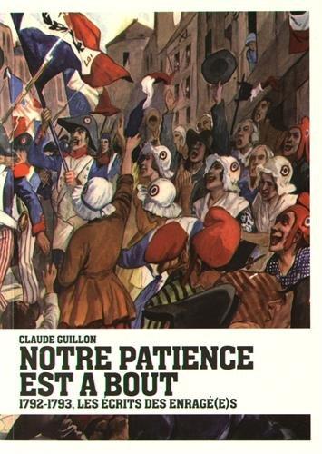Notre patience est à bout : 1792-1793, les écrits des Enragé(e)s