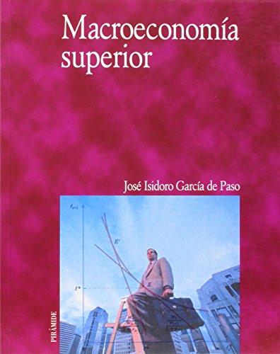 Macroeconomía superior (Economía Y Empresa) por José Isidoro García de Paso