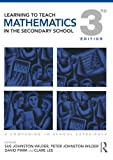Learning to Teach Mathematics in the Secondary School (Learning to Teach Subjects in the Secondary School Series)