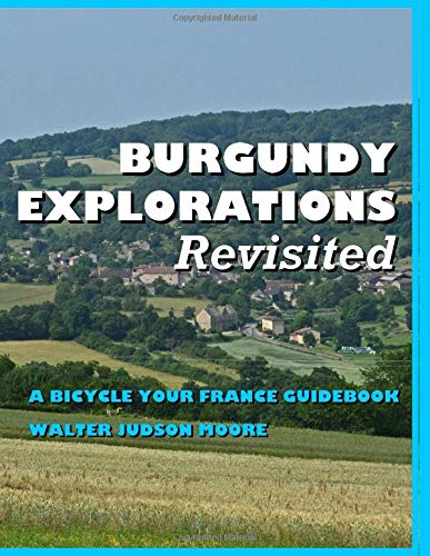 BURGUNDY EXPLORATIONS Revisited: A Bicycle Your France Guidebook