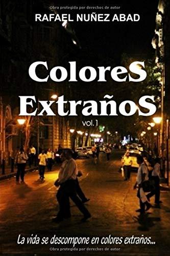 Colores Extraños vol.1: La vida se descompone en colores extraños por Rafael Nuñez Abad