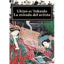 Ukiyo-e: Tokaido. La mirada del artista: Volume 1 (Ukiyo-e. Coleccion Bujalance)