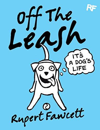 Off The Leash: It's a Dog's Life por Rupert Fawcett