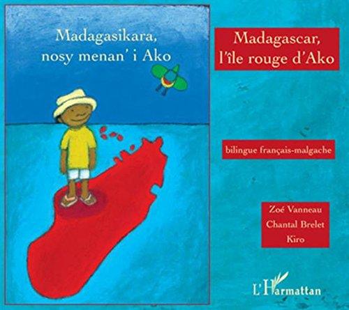 Madagascar, l'île rouge d'Ako : Edition bilingue français-malgache