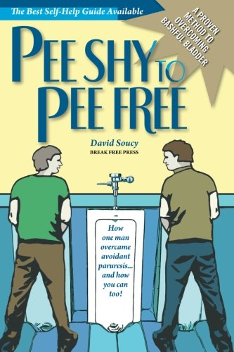 Pee Shy to Pee Free: How One Man Overcame Paruresis... and how you can too!