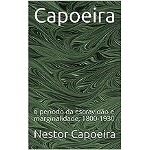 Capoeira: o período da escravidão e marginalidade, 1800-1930 (Trilogia da Jogador) (Portuguese Edition)