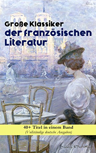 Große Klassiker der französischen Literatur: 40+ Titel in einem Band (Vollständige deutsche Ausgaben): Die Elenden, Der Graf von Monte Christo, Die Kameliendame, ... Gefährliche Liebschaften... (German Edition)