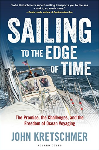 Sailing to the Edge of Time: The Promise, the Challenges, and the Freedom of Ocean Voyaging por John Kretschmer
