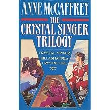 The Crystal Singer Trilogy: Crystal Singer, Killashandra, Crystal Line