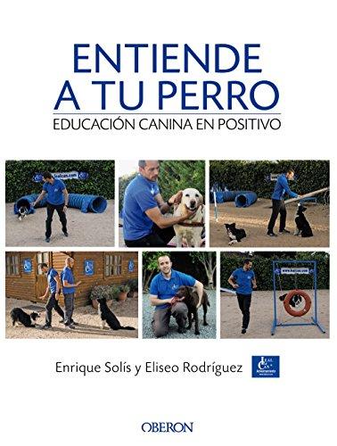 Entiende a tu perro. Educación canina en positivo (Libros Singulares)