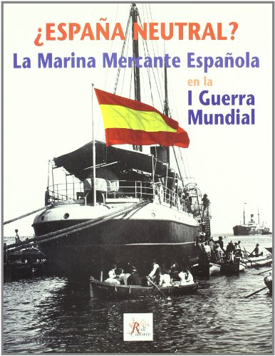 España Neutral? la Marina Mercante Española en la I Guerra Mundial.