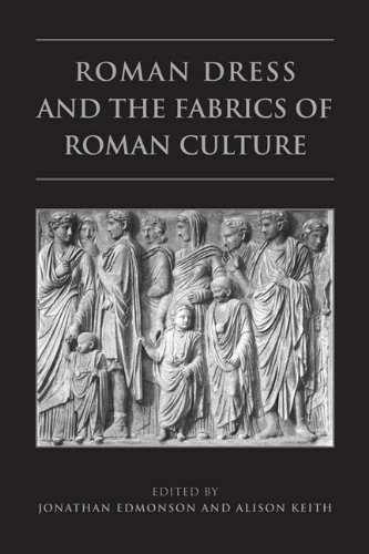 Roman Dress and the  Fabrics of  Roman Culture (Phoenix: Journal of the Classical Association of Canada: Supplementary Volume Xlvi: Studies in Greek and Roman Social History, Band 1)