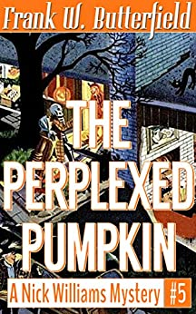 The Perplexed Pumpkin (A Nick Williams Mystery Book 5) by [Butterfield, Frank W.]