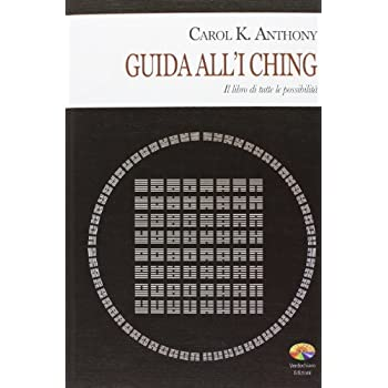Guida All'i Ching. Il Libro Di Tutte Le Possibilità