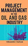 PROJECT MANAGEMENT IN OIL AND GAS INDUSTRY