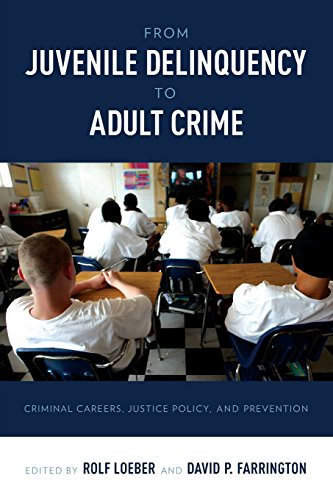 From Juvenile Delinquency to Adult Crime: Criminal Careers, Justice Policy, and Prevention