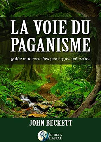 La voie du paganisme: Guide moderne des pratiques païennes par John Beckett
