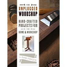 The Unplugged Woodshop: Hand-Crafted Projects for the Home & Workshop (English Edition)